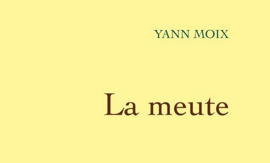 """""""La Meute"""" de Yann Moix"""
