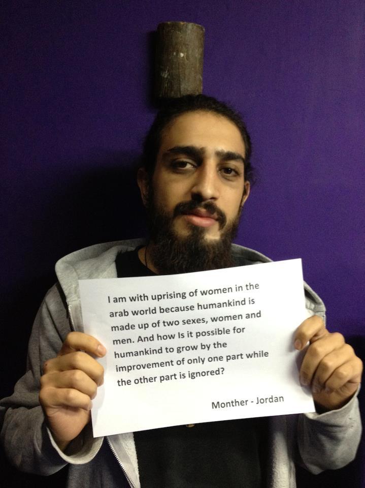 """Monther, de Jordanie : """"Je suis avec le Soulèvement des femmes dans le monde arabe parce que les droits de l'Homme sont faits de deux sexes, de femmes et d'hommes. Et comment est-ce possible pour l'humanité de grandir par l'amélioration d'une seule de ces deux parties tandis que l'autre est ignorée ?"""""""