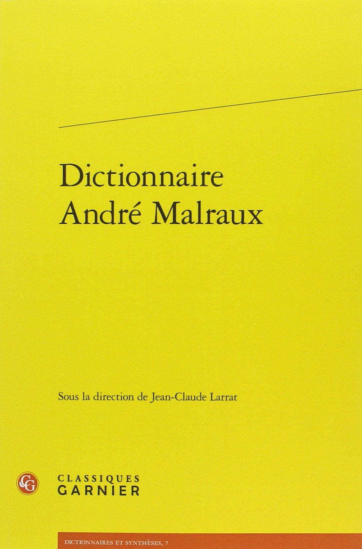 Michael De Saint Cheron Malraux D Un Dictionnaire L Autre La Regle Du Jeu Litterature Philosophie Politique Arts