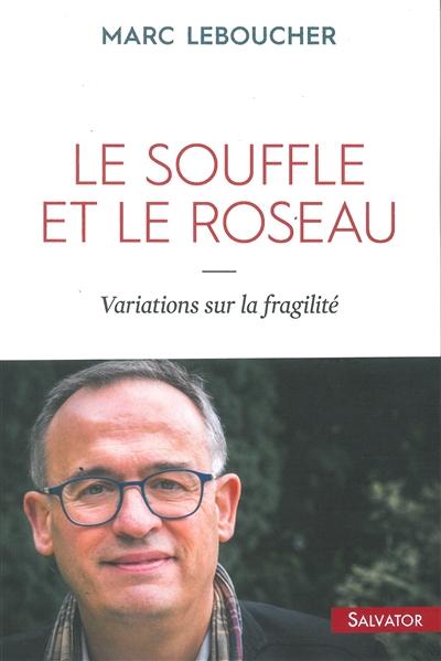 Le souffle et le roseau : Variations sur la fragilité, Marc Leboucher