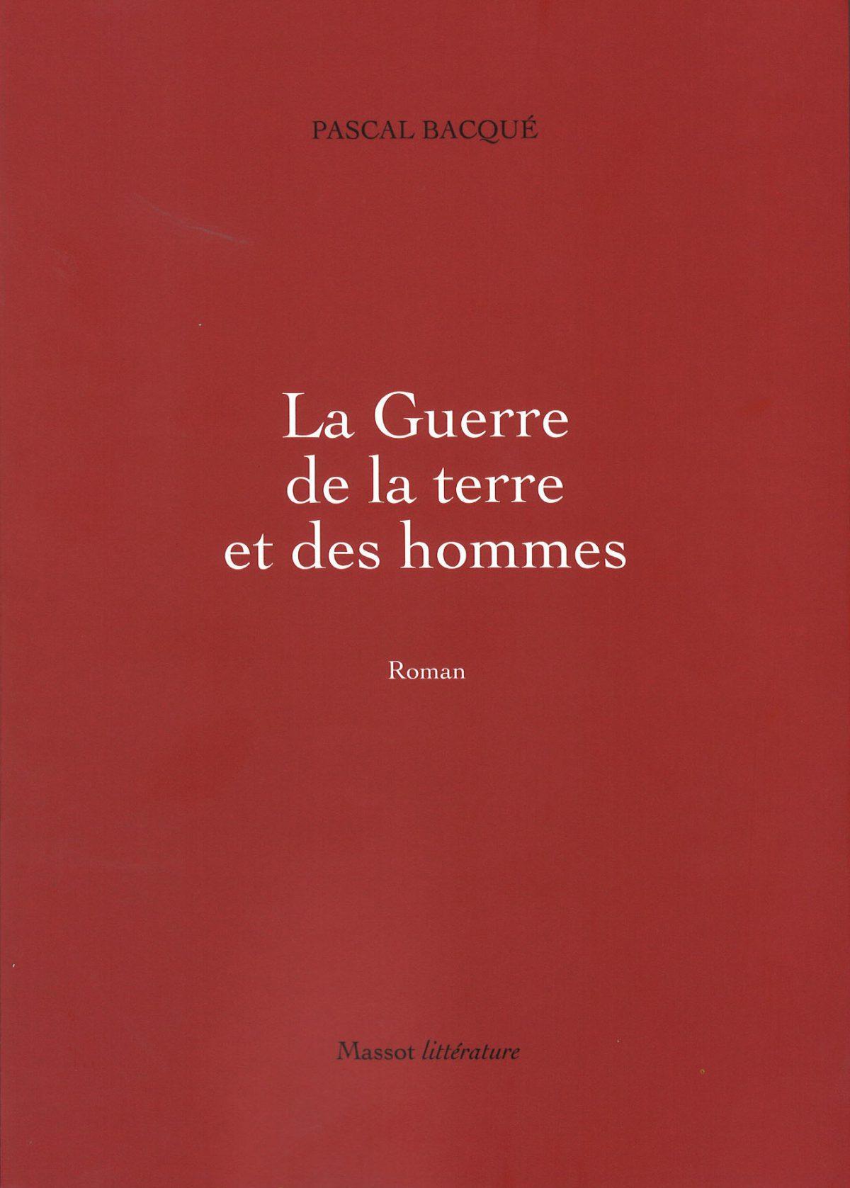 La Guerre de la terre et des hommes, Pascal Bacqué.