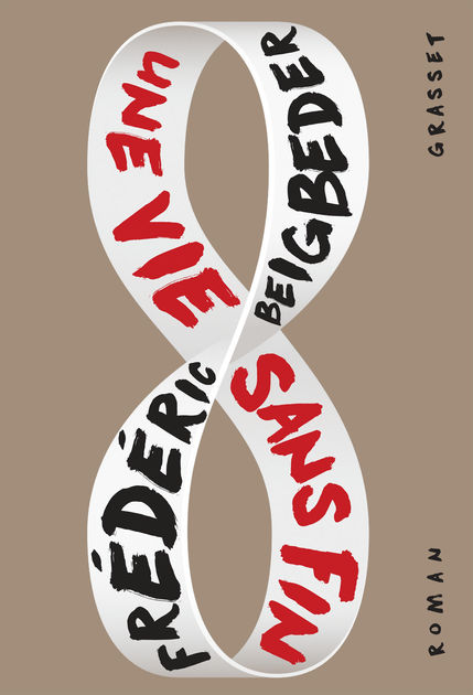 Une vie sans fin, de Frédéric Beigbeder.
