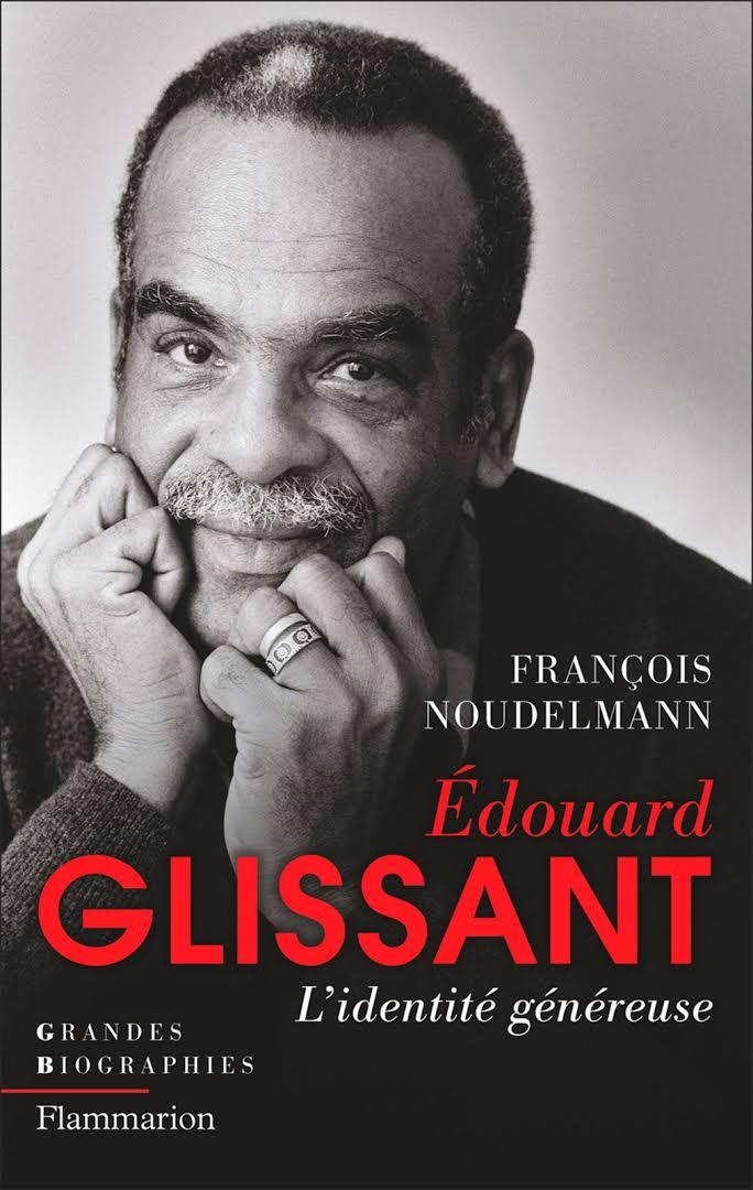 Edouard Glissant, l'identité généreuse. De François Noudelmann.