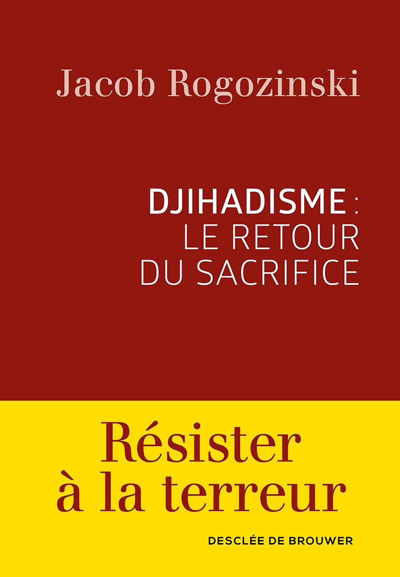 Djihadisme : le retour du sacrifice. Par Jacob Rogozinski.