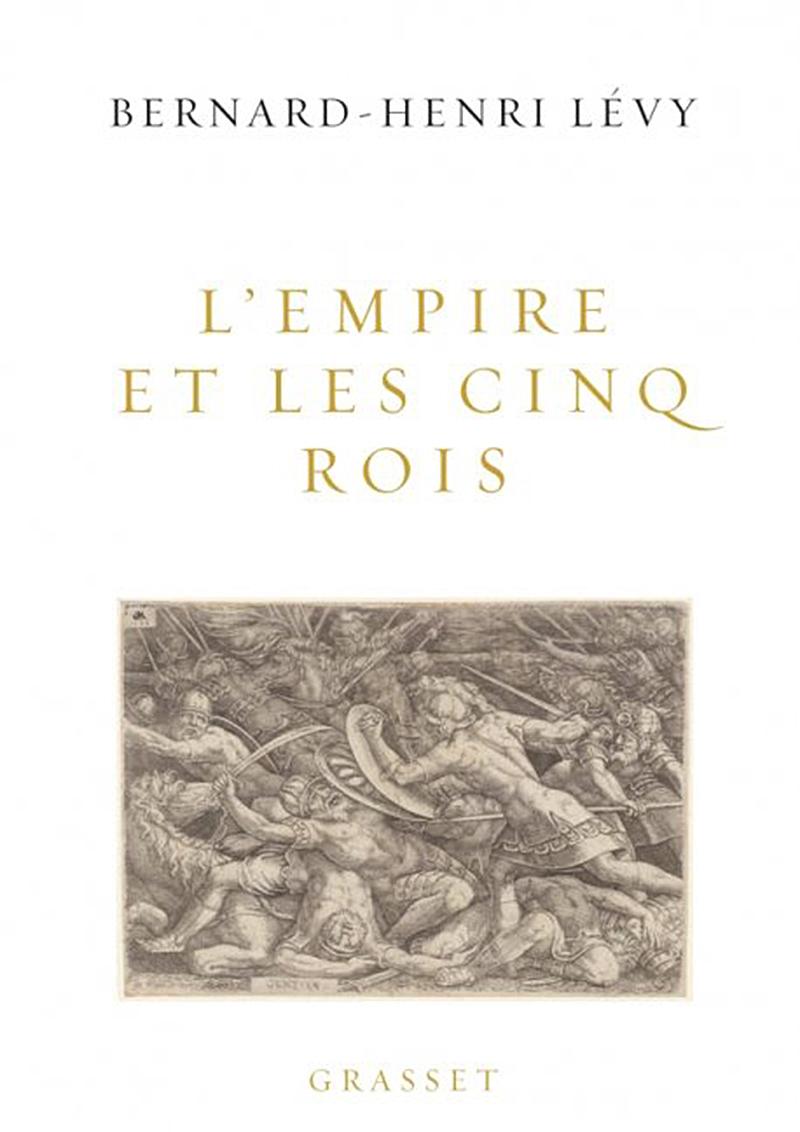 L'Empire et les cinq rois, de Bernard-Henri Lévy.