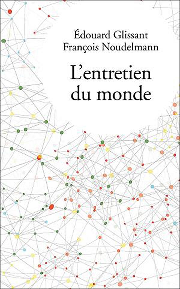 L'entretien du monde. Edouard Glissant et François Noudelmann