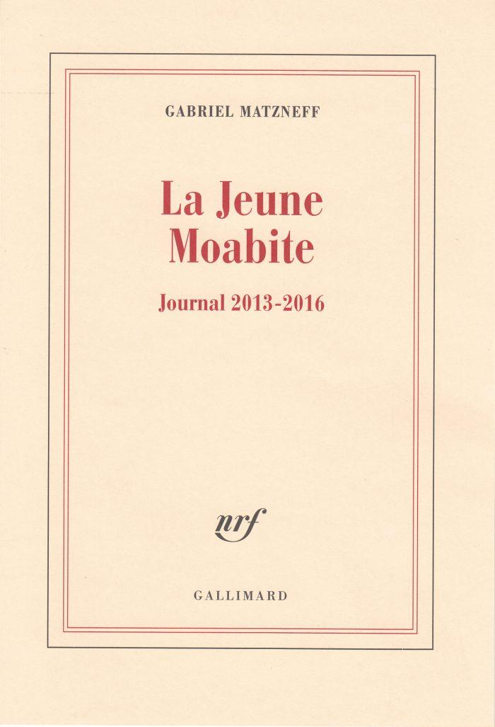 La Jeune Moabite, Journal 2013-2016. Gabriel Matzneff.