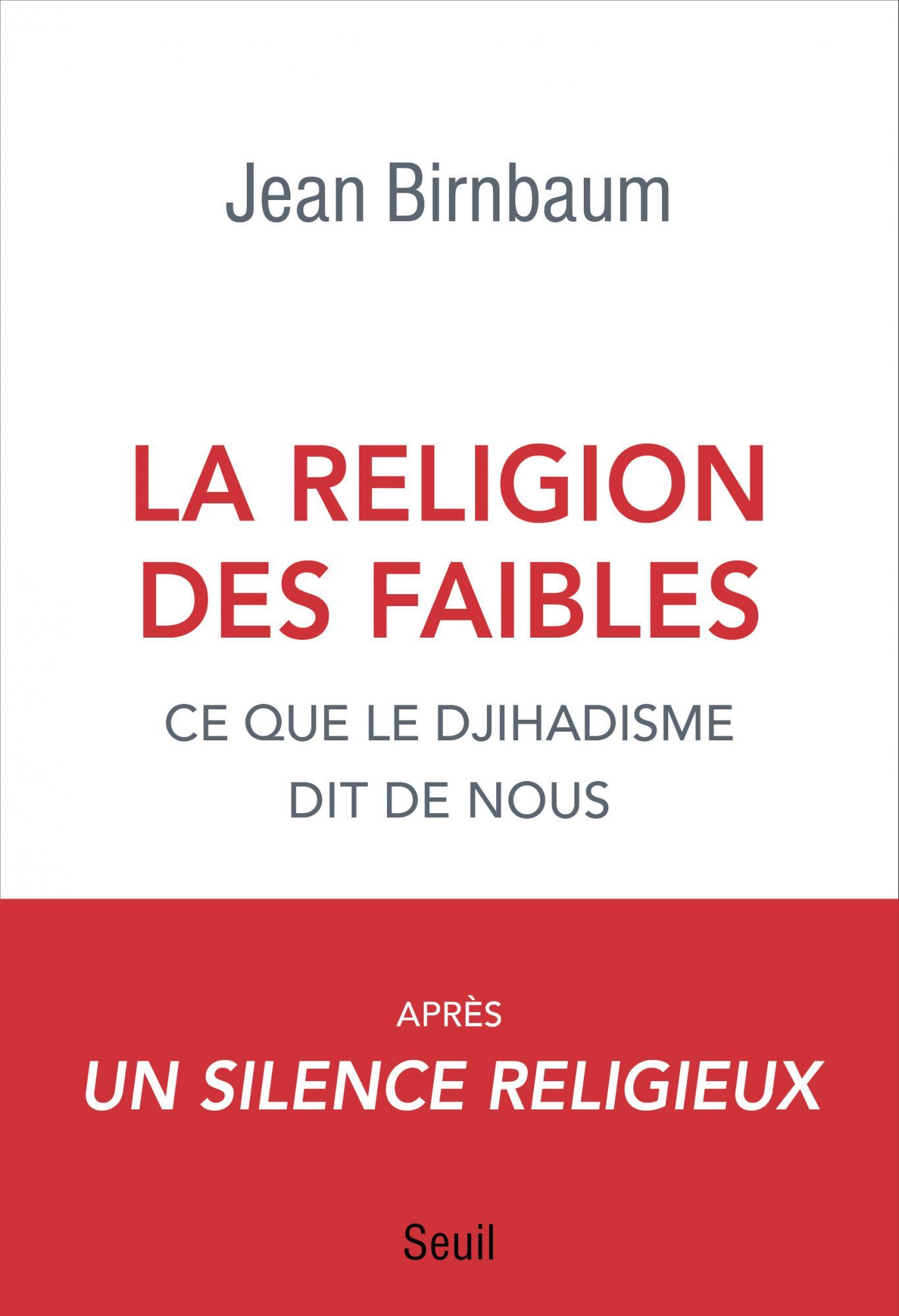 La Religion des faibles. Ce que le djihadisme dit de nous. De Jean Birnbaum.