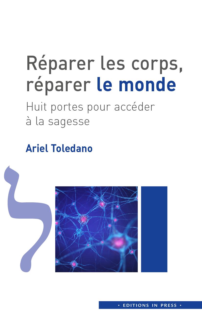 """Couverture du livre """"Réparer les corps, réparer le monde Huit portes pour accéder à la sagesse"""" du Dr Ariel Toledano."""